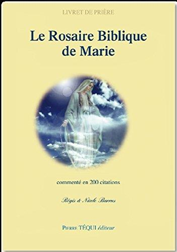 Le rosaire biblique de Marie commenté en 200 citations